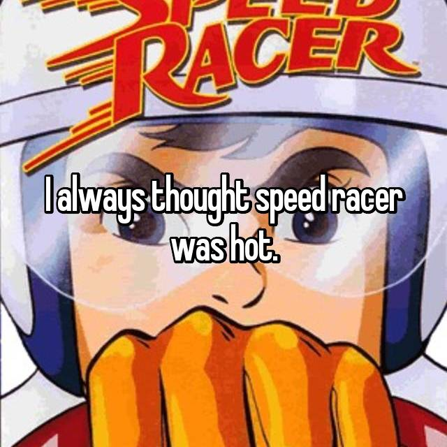 I always thought speed racer was hot.