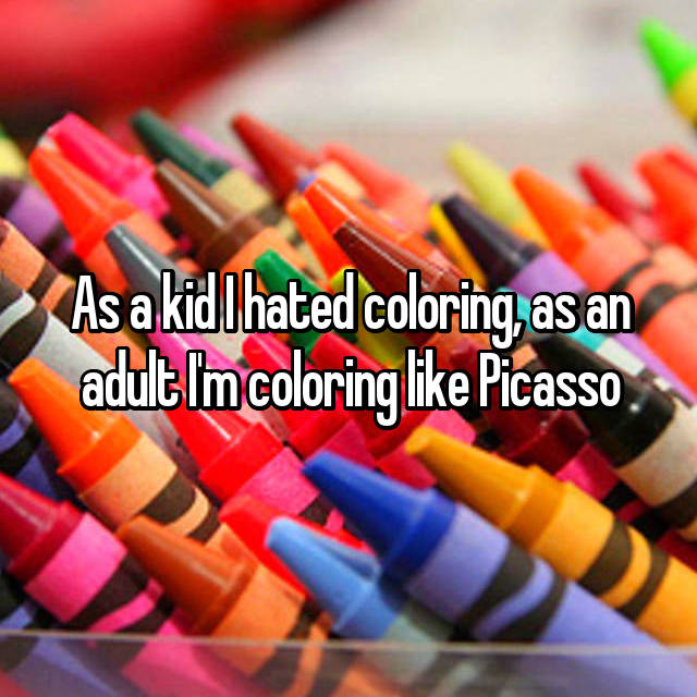 As a kid I hated coloring, as an adult I'm coloring like Picasso