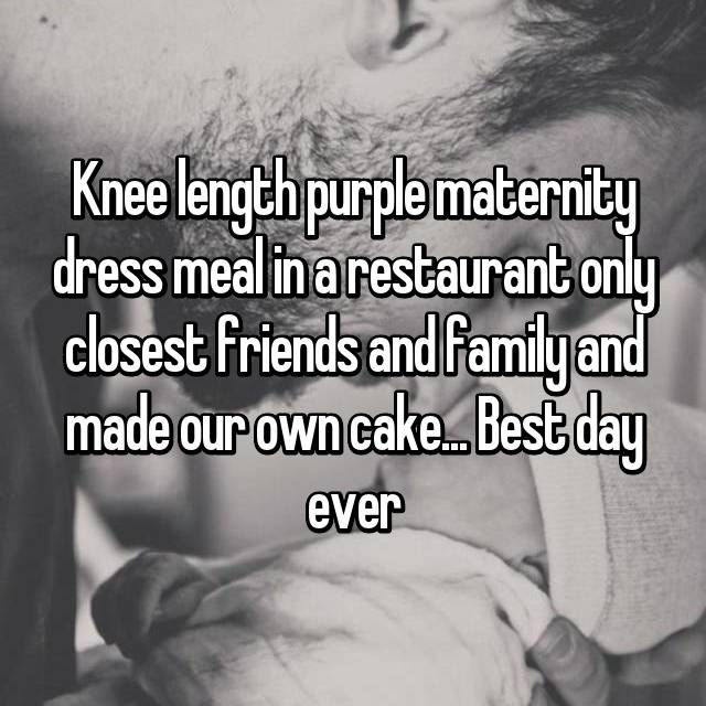 Knee length purple maternity dress meal in a restaurant only closest friends and family and made our own cake... Best day ever