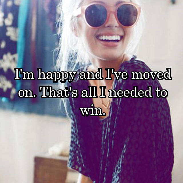 I'm happy and I've moved on. That's all I needed to win.