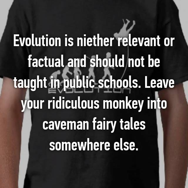 Evolution is niether relevant or factual and should not be taught in public schools. Leave your ridiculous monkey into caveman fairy tales somewhere else.