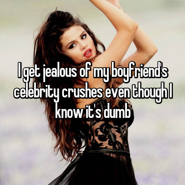 I get jealous of my boyfriend's celebrity crushes even though I know it's dumb