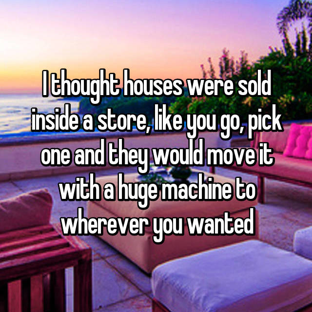 I thought houses were sold inside a store, like you go, pick one and they would move it with a huge machine to wherever you wanted