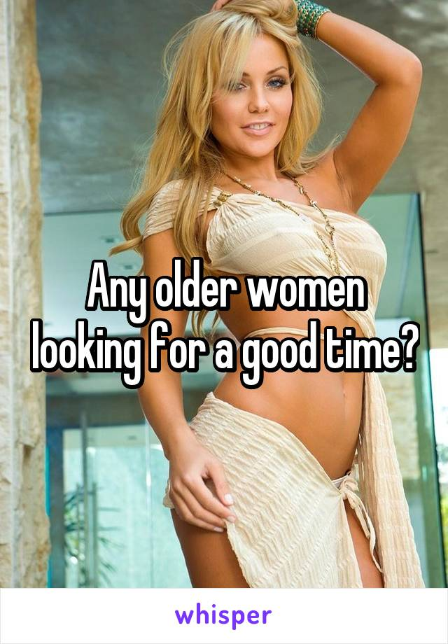 For Good A Time Women Looking