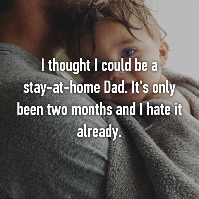 I thought I could be a stay-at-home Dad. It's only been two months and I hate it already.