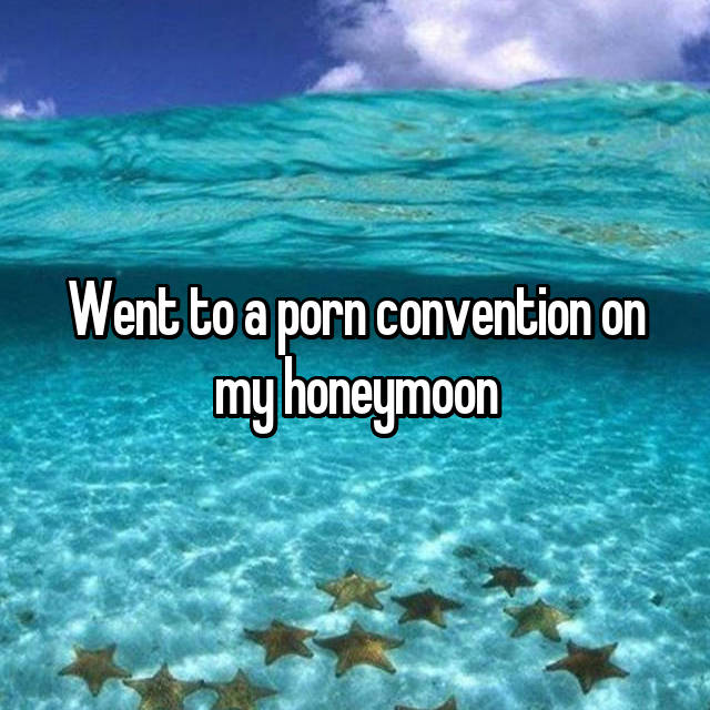 Went to a porn convention on my honeymoon