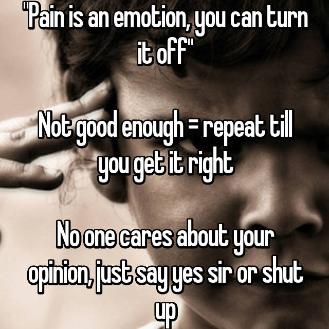 """""""Pain is an emotion, you can turn it off""""  Not good enough = repeat till you get it right  No one cares about your opinion, just say yes sir or shut up"""