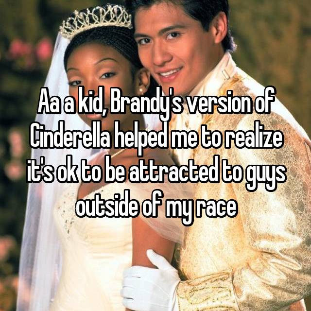 Aa a kid, Brandy's version of Cinderella helped me to realize it's ok to be attracted to guys outside of my race