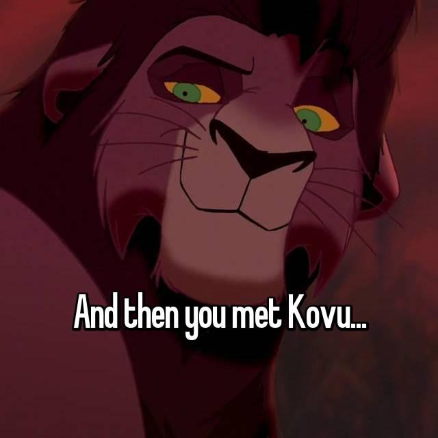 And then you met Kovu...