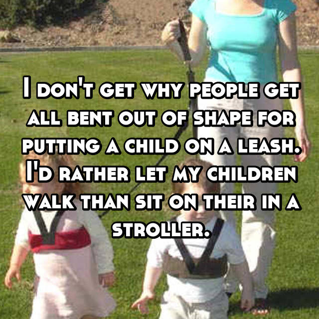 I don't get why people get all bent out of shape for putting a child on a leash. I'd rather let my children walk than sit on their in a stroller.