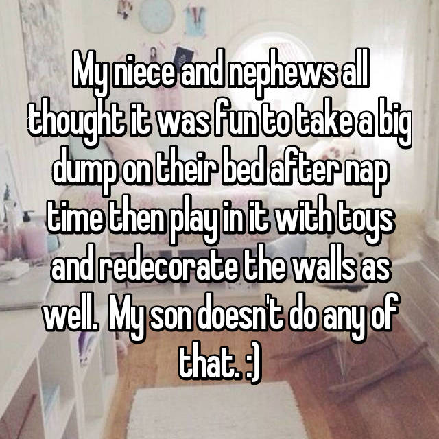 My niece and nephews all thought it was fun to take a big dump on their bed after nap time then play in it with toys and redecorate the walls as well.  My son doesn't do any of that. :)
