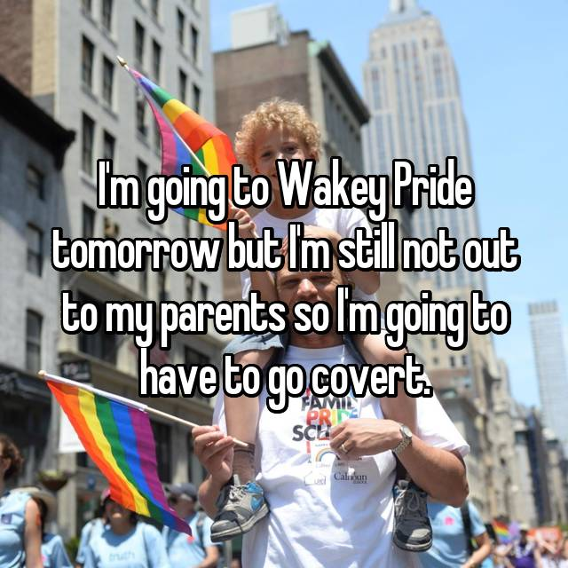 I'm going to Wakey Pride tomorrow but I'm still not out to my parents so I'm going to have to go covert.