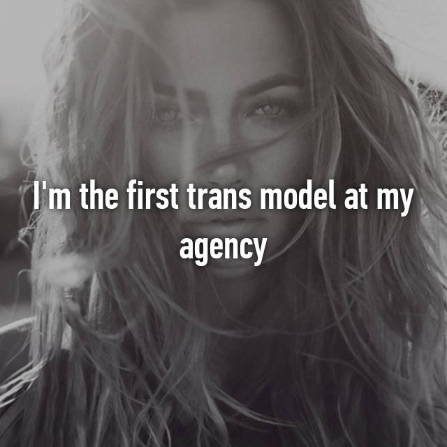 I'm the first trans model at my agency