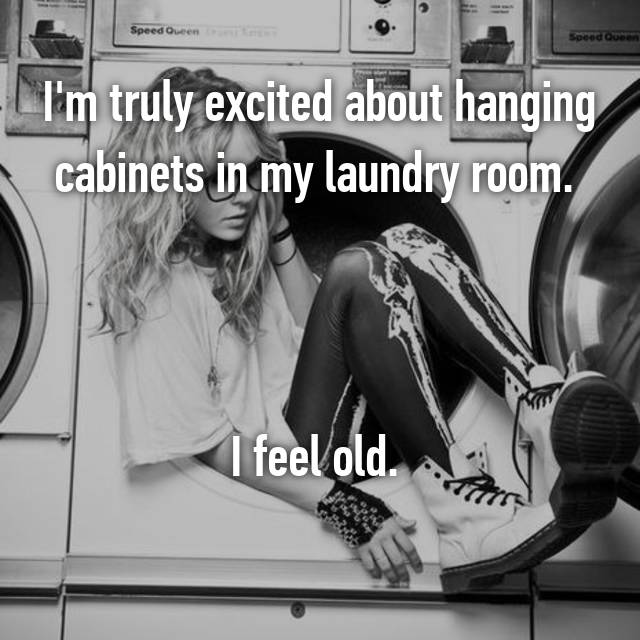 I'm truly excited about hanging cabinets in my laundry room.     I feel old. 🙄