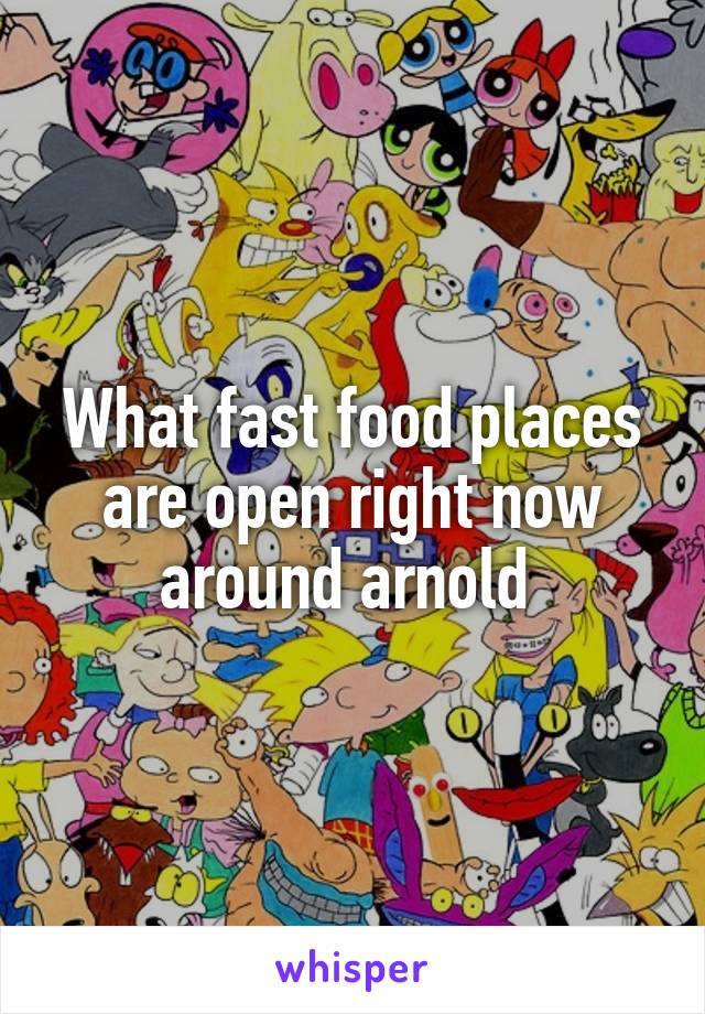 What Fast Food Places Are Open Right Now Around Arnold