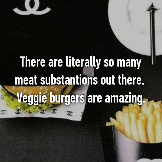 There are literally so many meat substantions out there.  Veggie burgers are amazing.