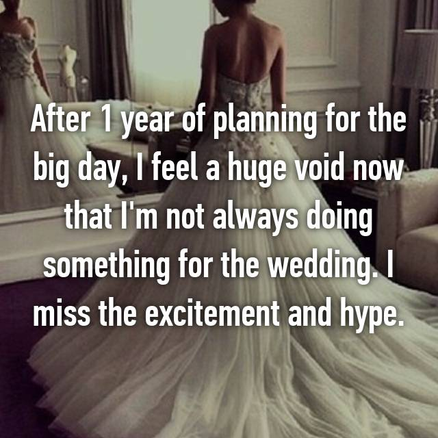 After 1 year of planning for the big day, I feel a huge void now that I'm not always doing something for the wedding. I miss the excitement and hype.