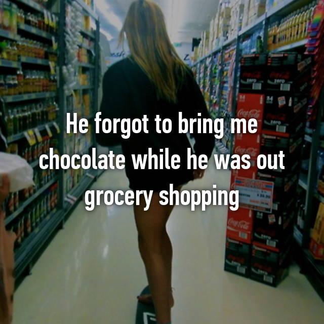 He forgot to bring me chocolate while he was out grocery shopping