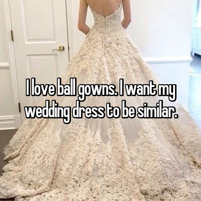 I love ball gowns. I want my wedding dress to be similar. 👍🏻👍🏻👍🏻👍🏻👍🏻