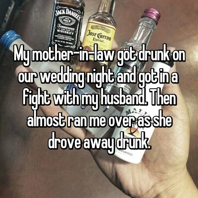 My mother-in-law got drunk on our wedding night and got in a  fight with my husband. Then almost ran me over as she drove away drunk.