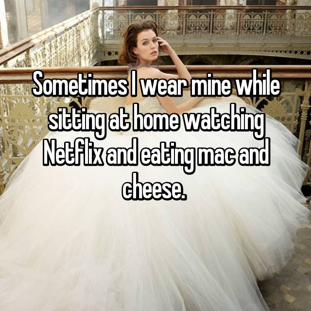 Sometimes I wear mine while sitting at home watching Netflix and eating mac and cheese.