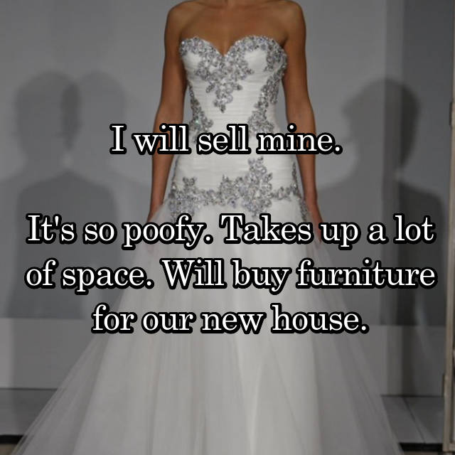 I will sell mine.   It's so poofy. Takes up a lot of space. Will buy furniture for our new house.