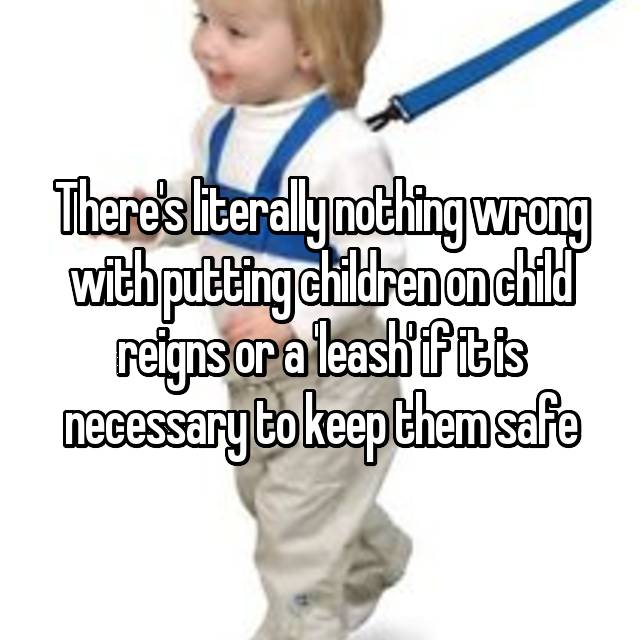 There's literally nothing wrong with putting children on child reigns or a 'leash' if it is necessary to keep them safe