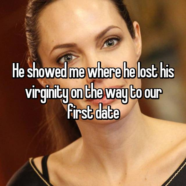 He showed me where he lost his virginity on the way to our first date