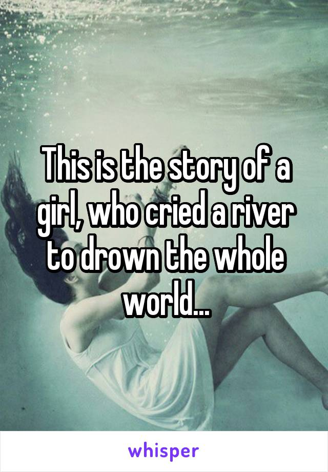 The Girl Who Cried A River