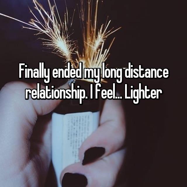 Finally ended my long distance relationship. I feel... Lighter