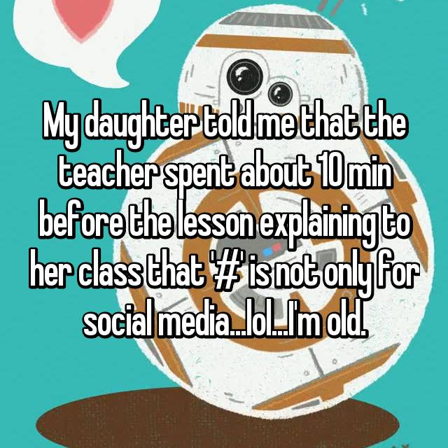 My daughter told me that the teacher spent about 10 min before the lesson explaining to her class that '#' is not only for social media...lol...I'm old. 😒