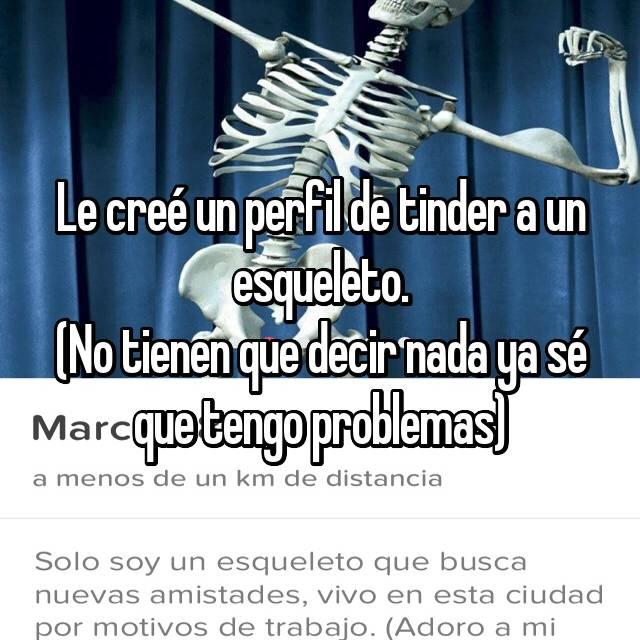 Le creé un perfil de tinder a un esqueleto. (No tienen que decir nada ya sé que tengo problemas)