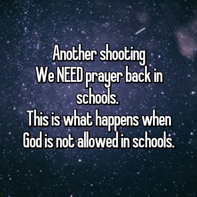 Another shooting😞 We NEED prayer back in schools.  This is what happens when God is not allowed in schools.