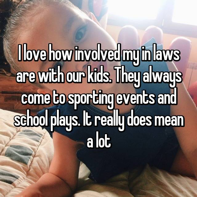 I love how involved my in laws are with our kids. They always come to sporting events and school plays. It really does mean a lot