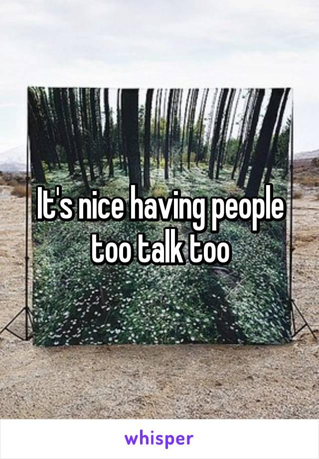 It's nice having people too talk too