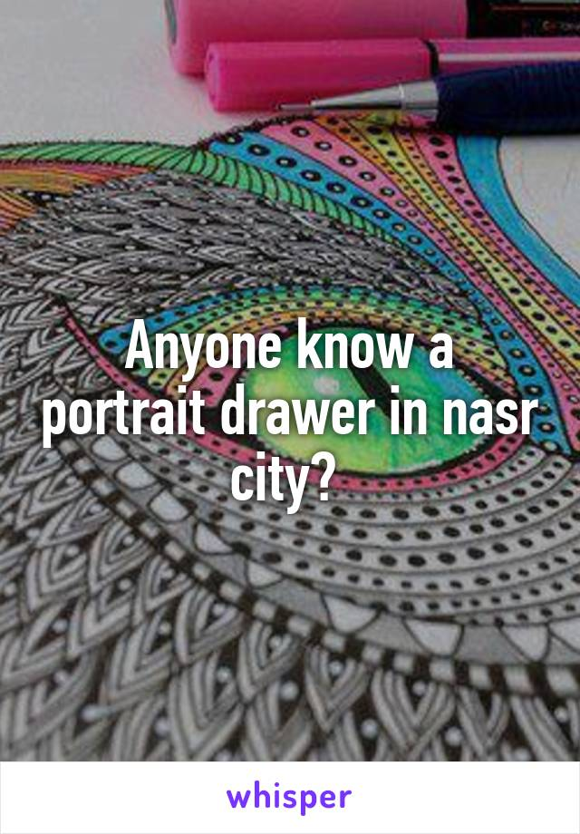 Anyone know a portrait drawer in nasr city?