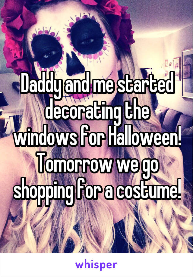 Daddy and me started decorating the windows for Halloween! Tomorrow we go shopping for a costume!
