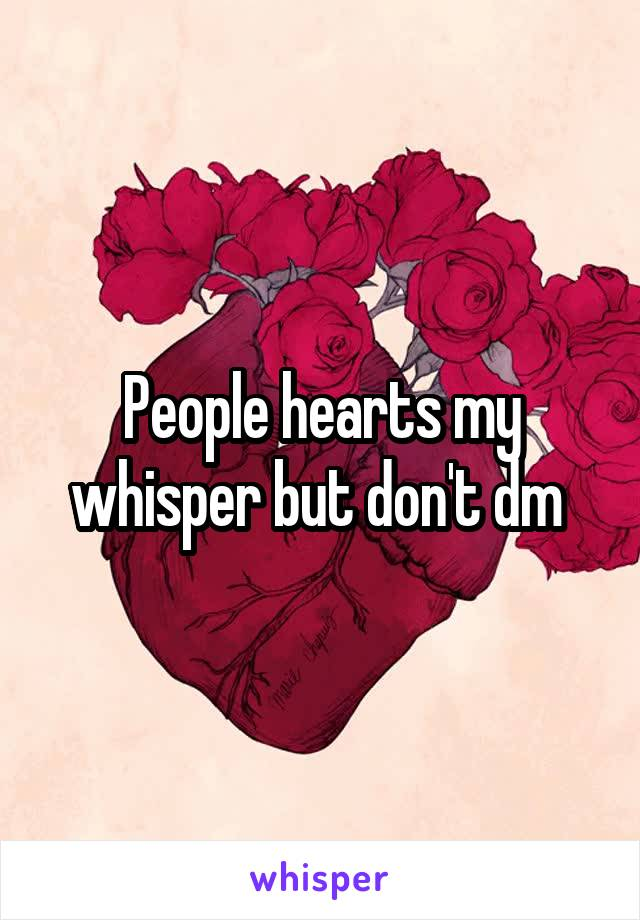 People hearts my whisper but don't dm