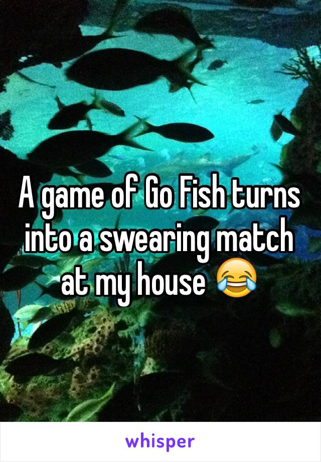 A game of Go Fish turns into a swearing match at my house 😂