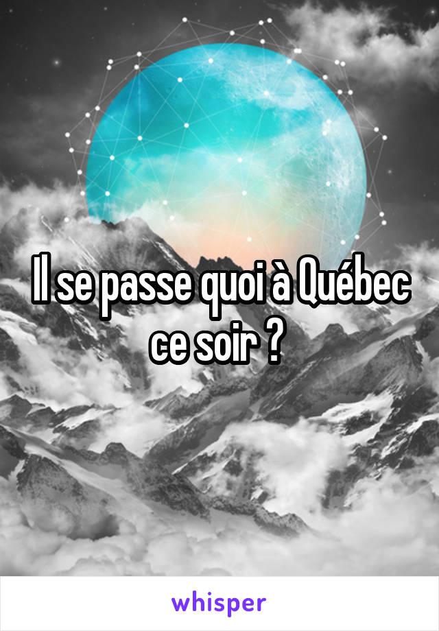 Il se passe quoi à Québec ce soir ?