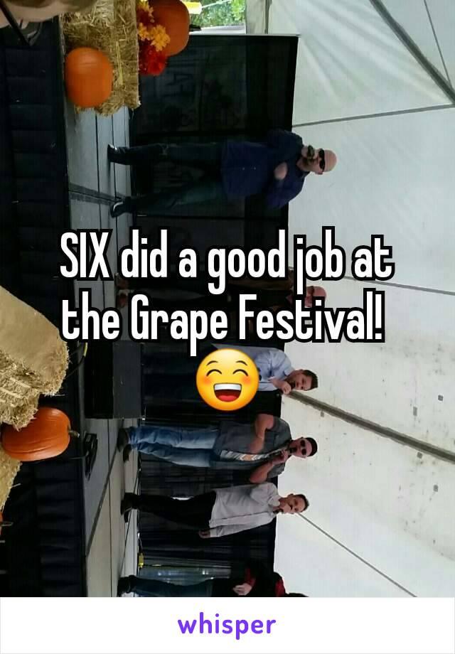 SIX did a good job at the Grape Festival!  😁