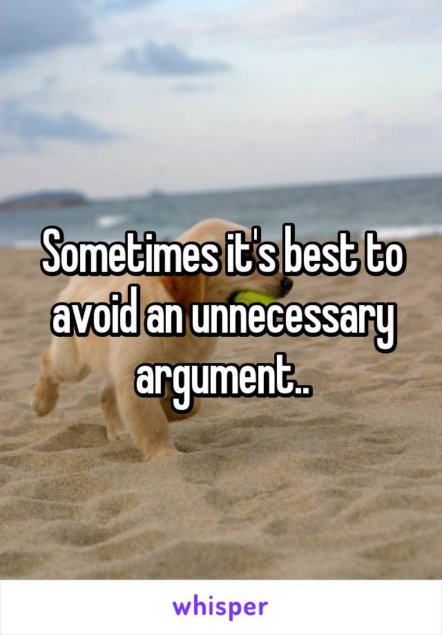 Sometimes it's best to avoid an unnecessary argument..