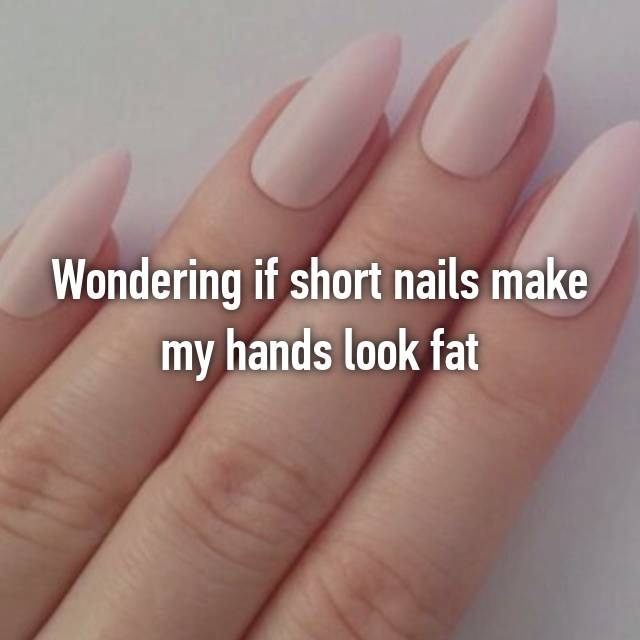 Wondering if short nails make my hands look fat