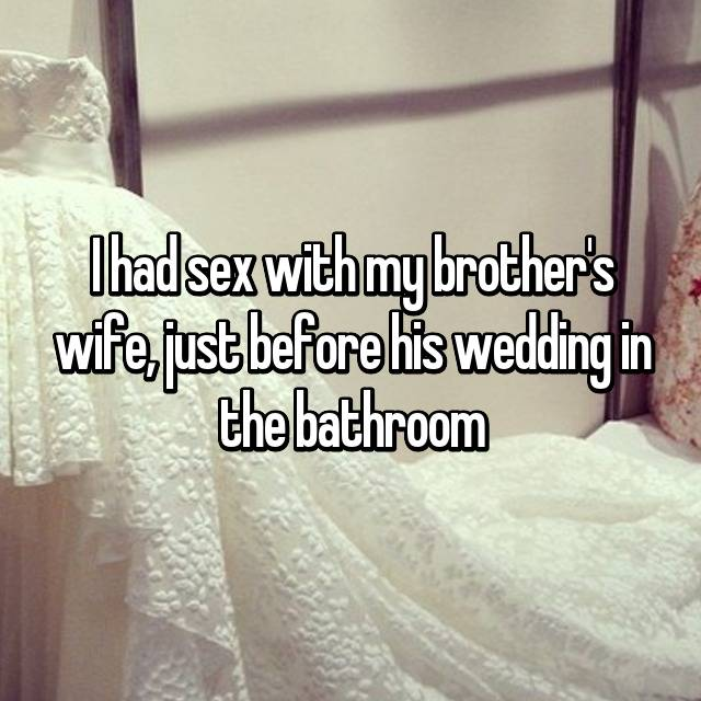 I had sex with my brother's wife, just before his wedding in the bathroom