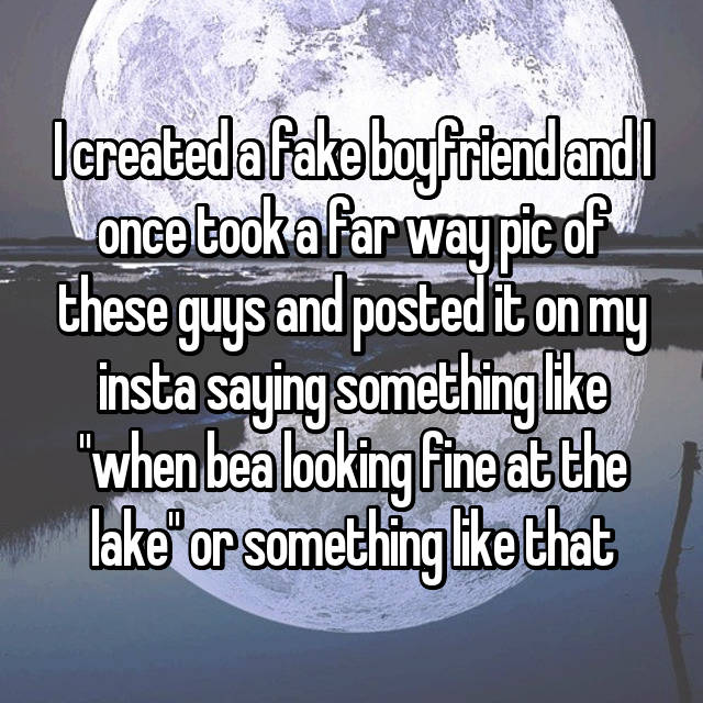 """I created a fake boyfriend and I once took a far way pic of these guys and posted it on my insta saying something like """"when bea looking fine at the lake"""" or something like that"""