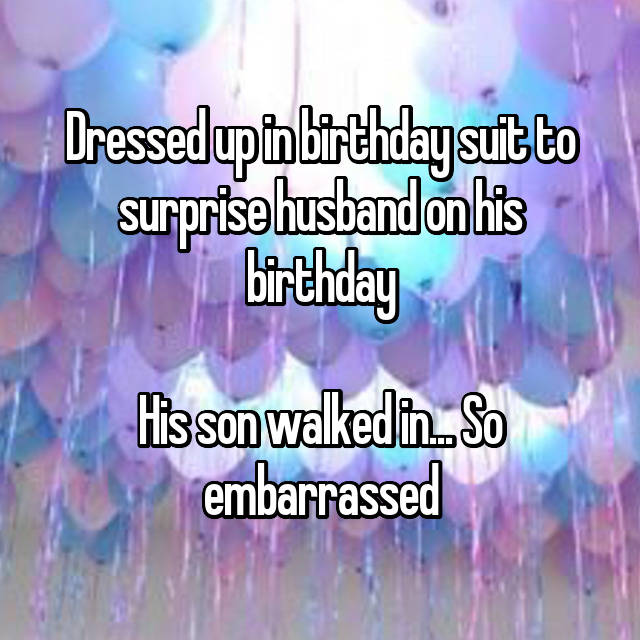 Dressed up in birthday suit to surprise husband on his birthday  His son walked in... So embarrassed