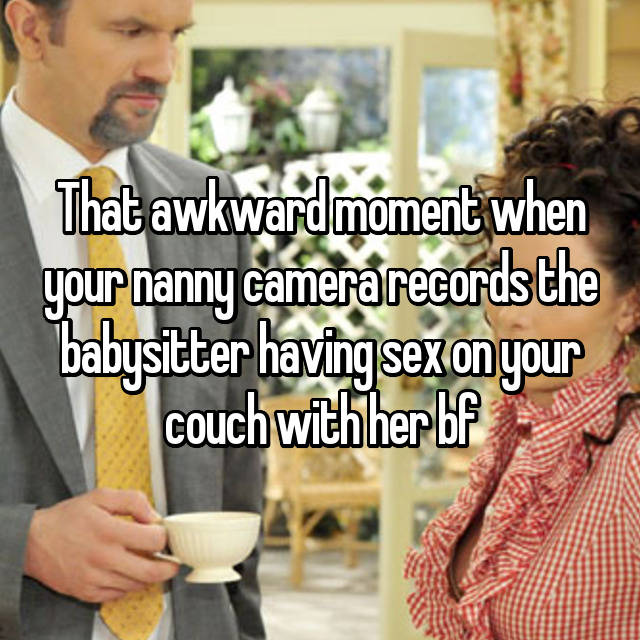 That awkward moment when your nanny camera records the babysitter having sex on your couch with her bf