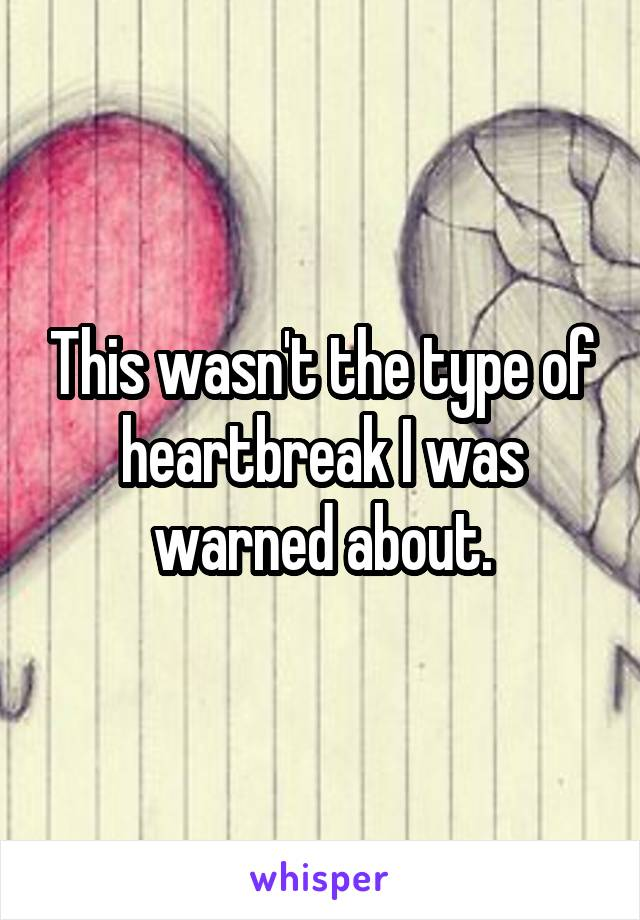 This wasn't the type of heartbreak I was warned about.