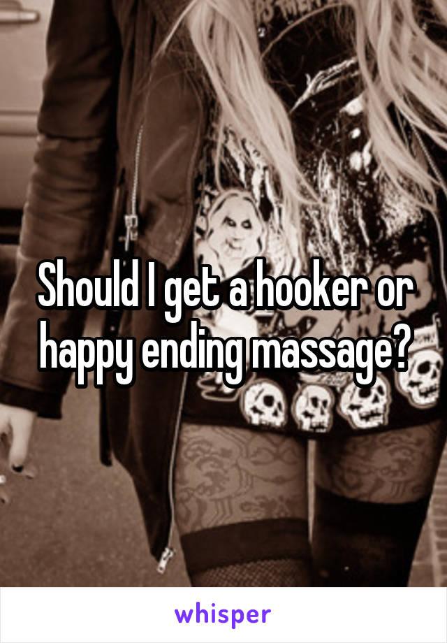Should I get a hooker or happy ending massage?