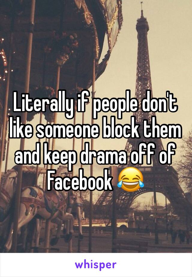Literally if people don't like someone block them and keep drama off of Facebook 😂